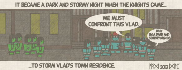 "It became a dark and stormy night when the knights came... ""We must confront this Vlad."" (Why on a dark and stormy night?) ...to storm Vlad's town residence."