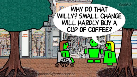 Why do that Willy? Small change will hardly buy a cup of coffee?
