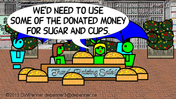 We'd need to use some of the donated money for sugar and cups.