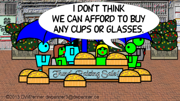 I don't think we can afford to buy any cups or glasses.