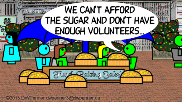We can't afford the sugar and don't have enough volunteers...