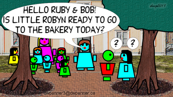 Hello Rub & Bob! Is little Robyn ready to go to the bakery today? ? ?