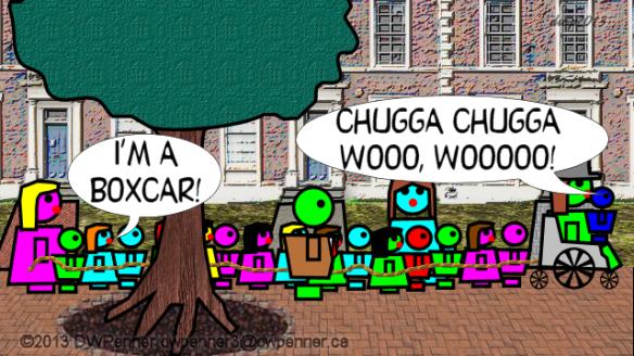 I'm a boxcar! Chugga Chugga Wooo, wooooo!