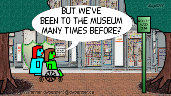 But we've Been to the museum many times before?