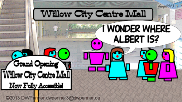 I wonder where Albert is?  (Grand Opening — Willow City Centre Mall — Now Fully Accessible!)