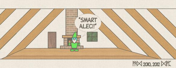 """""""Smart Alec!!"""""""