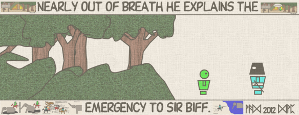 Nearly out o breath he explains the emergency to Sir Biff.