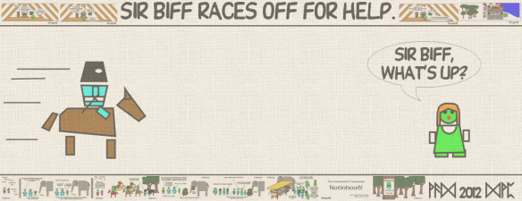 Sir Biff races off for help. Sir Biff, what's up?