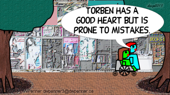 Torben has a good heart but is prone to mistakes.