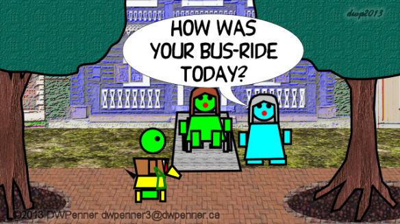How was your bus-ride today?
